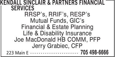 Kendall Sinclair & Partners Financial Services (705-498-6666) - Display Ad - RRSP's, RRIF's, RESP's Mutual Funds, GIC's Financial & Estate Planning Life & Disability Insurance Joe MacDonald HB COMM, PFP Jerry Grabiec, CFP