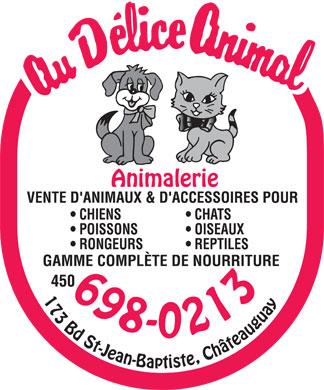 Au Délice Animal (450-698-0213) - Annonce illustrée======= - AU DÉLICE ANIMAL ANIMALERIE VENTE D'ANIMAUX & D'ACCESSOIRES POUR CHIENS POISSONS RONGEURS CHATS OISEAUX REPTILES GAMME COMPLÈTE DE NOURRITURE 450-698-0213 173 BD ST-JEAN-BAPTISTE, CHATEAUGUAY