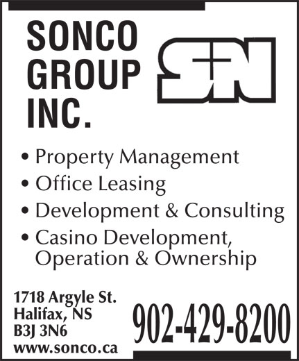 Sonco Group Inc (902-429-8200) - Annonce illustrée======= - Property Management Office Leasing Development & Consulting Casino Development, Operation & Ownership 1718 Argyle St. Halifax, NS B3J 3N6 902-429-8200 www.sonco.ca