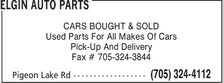 Elgin Auto Parts (705-324-4112) - Display Ad - CARS BOUGHT & SOLD Used Parts For All Makes Of Cars Pick-Up And Delivery Fax # 705-324-3844