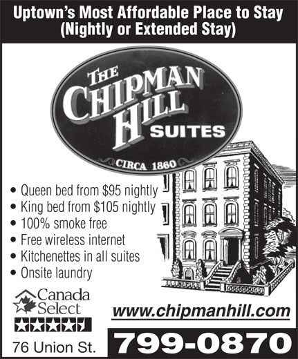 Chipman Hill Suites Limited (506-693-1171) - Annonce illustrée======= - Free wireless internet Queen bed from $95 nightly Kitchenettes in all suites Uptown s Most Affordable Place to Stay (Nightly or Extended Stay) 100% smoke free King bed from $105 nightly 76 Union St. 799-0870 Onsite laundry