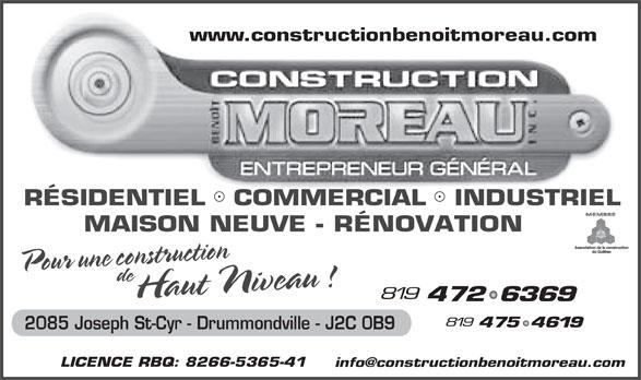 Construction Benoit Moreau Inc (819-472-6369) - Annonce illustrée======= - MAISON NEUVE - RÉNOVATION 2085 Joseph St-Cyr - Drummondville - J2C 0B9 LICENCE RBQ: 8266-5365-41 www.constructionbenoitmoreau.com RÉSIDENTIEL   COMMERCIAL   INDUSTRIELCOMMERCIAL INDUSTR