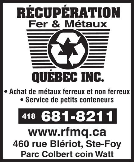 Récupération Fer & Métaux Québec Inc (418-681-8211) - Annonce illustrée======= - Achat de métaux ferreux et non ferreux Service de petits conteneurs 418 www.rfmq.ca 460 rue Blériot, Ste-Foy Parc Colbert coin Watt