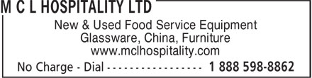 M C L Hospitality Ltd (613-820-0139) - Display Ad - New & Used Food Service Equipment Glassware, China, Furniture www.mclhospitality.com