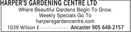 Harper's Gardening Centre Ltd (905-648-2157) - Display Ad - Where Beautiful Gardens Begin To Grow. Weekly Specials Go To harpersgardencentre.com