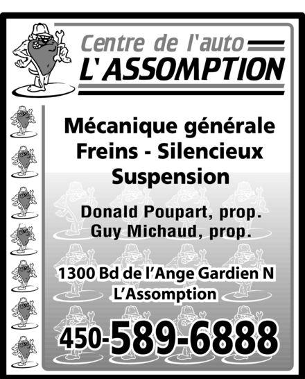 Centre De L'Auto L'Assomption (450-589-6888) - Annonce illustrée======= - Centre de l'auto L'ASSOMPTION Mécanique générale Freins - Silencieux Suspension Donald Poupart, prop. Guy Michaud, prop. 1300 Bd de l'Ange Gardien N L'Assomption 450-589-6888