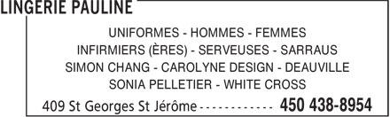 Lingerie Pauline (450-438-8954) - Display Ad - UNIFORMES - HOMMES - FEMMES INFIRMIERS (ÈRES) - SERVEUSES - SARRAUS SIMON CHANG - CAROLYNE DESIGN - DEAUVILLE SONIA PELLETIER - WHITE CROSS  UNIFORMES - HOMMES - FEMMES INFIRMIERS (ÈRES) - SERVEUSES - SARRAUS SIMON CHANG - CAROLYNE DESIGN - DEAUVILLE SONIA PELLETIER - WHITE CROSS