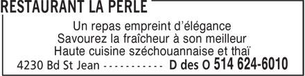 Restaurant La Perle (514-624-6010) - Annonce illustrée======= - Haute cuisine széchouannaise et thaï Un repas empreint d'élégance Savourez la fraîcheur à son meilleur