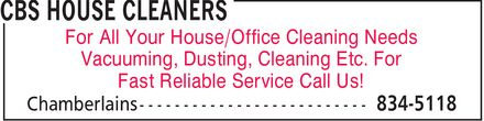 CBS House Cleaners (709-834-5118) - Annonce illustrée======= - For All Your House/Office Cleaning Needs Vacuuming, Dusting, Cleaning Etc. For Fast Reliable Service Call Us!  For All Your House/Office Cleaning Needs Vacuuming, Dusting, Cleaning Etc. For Fast Reliable Service Call Us!