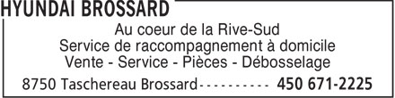 Brossard Hyundai (450-671-2225) - Display Ad - Au coeur de la Rive-Sud Service de raccompagnement à domicile Vente - Service - Pièces - Débosselage  Au coeur de la Rive-Sud Service de raccompagnement à domicile Vente - Service - Pièces - Débosselage