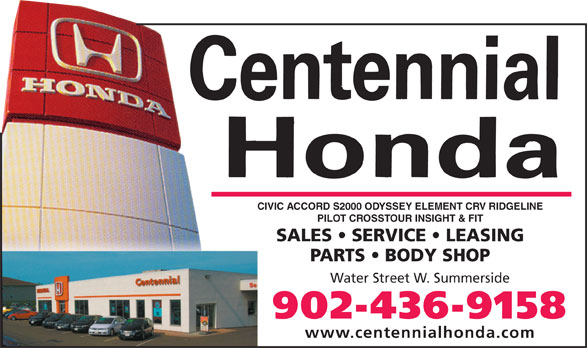 Centennial Honda (902-436-9158) - Display Ad - TOTALLY REDESIGNED PILOT& FITPILOT CROSSTOUR INSIGHT & FIT SALES   SERVICE   LEASING PARTS   BODY SHOP Water Street W. SummersideWater Street W. Summerside 436-9158902-436-9158 www.centennialhonda.comwww.centennialhonda.com CIVIC ACCORD S2000 ODYSSEY ELEMENT CRV RIDGELINE