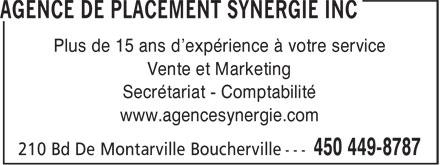 Agence de Placement Synergie Inc (450-449-8787) - Annonce illustrée======= - Plus de 15 ans d'expérience à votre service Vente et Marketing Secrétariat - Comptabilité www.agencesynergie.com Plus de 15 ans d'expérience à votre service Vente et Marketing Secrétariat - Comptabilité www.agencesynergie.com