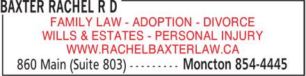 Baxter Rachel R D (506-854-4445) - Annonce illustrée======= - FAMILY LAW - ADOPTION - DIVORCE WILLS & ESTATES - PERSONAL INJURY WWW.RACHELBAXTERLAW.CA