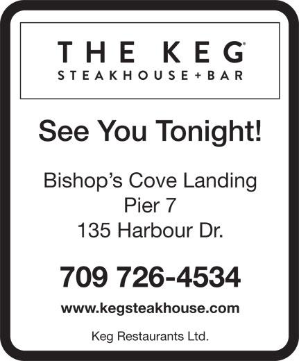 The Keg Steakhouse & Bar (709-726-4534) - Display Ad - See You Tonight! Bishop s Cove Landing Pier 7 135 Harbour Dr. 709 726-4534 www.kegsteakhouse.com Keg Restaurants Ltd.