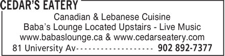 Cedar's Eatery (902-892-7377) - Annonce illustrée======= - Canadian & Lebanese Cuisine Baba's Lounge Located Upstairs - Live Music www.babaslounge.ca & www.cedarseatery.com