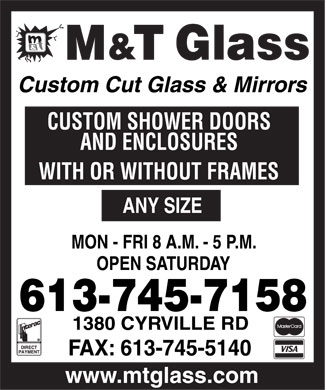 M & T Glass (613-745-7158) - Annonce illustrée======= - MON - FRI 8 A.M. - 5 P.M. OPEN SATURDAY 1380 CYRVILLE RD ANY SIZE WITH OR WITHOUT FRAMES AND ENCLOSURES CUSTOM SHOWER DOORS www.mtglass.com Custom Cut Glass & Mirrors MON - FRI 8 A.M. - 5 P.M. OPEN SATURDAY 1380 CYRVILLE RD ANY SIZE WITH OR WITHOUT FRAMES AND ENCLOSURES CUSTOM SHOWER DOORS www.mtglass.com Custom Cut Glass & Mirrors MON - FRI 8 A.M. - 5 P.M. OPEN SATURDAY 1380 CYRVILLE RD ANY SIZE WITH OR WITHOUT FRAMES AND ENCLOSURES CUSTOM SHOWER DOORS www.mtglass.com Custom Cut Glass & Mirrors MON - FRI 8 A.M. - 5 P.M. OPEN SATURDAY 1380 CYRVILLE RD ANY SIZE WITH OR WITHOUT FRAMES AND ENCLOSURES CUSTOM SHOWER DOORS www.mtglass.com Custom Cut Glass & Mirrors MON - FRI 8 A.M. - 5 P.M. OPEN SATURDAY 1380 CYRVILLE RD ANY SIZE WITH OR WITHOUT FRAMES AND ENCLOSURES CUSTOM SHOWER DOORS www.mtglass.com Custom Cut Glass & Mirrors MON - FRI 8 A.M. - 5 P.M. OPEN SATURDAY 1380 CYRVILLE RD ANY SIZE WITH OR WITHOUT FRAMES AND ENCLOSURES CUSTOM SHOWER DOORS www.mtglass.com Custom Cut Glass & Mirrors