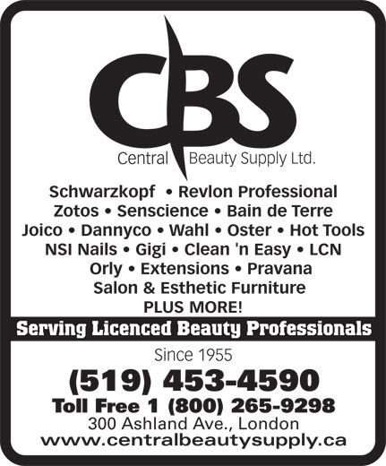 Central Beauty Supply Ltd (519-453-4590) - Display Ad - Schwarzkopf RevlonProfessional Zotos Senscience BaindeTerre Joico Dannyco Wahl Oster HotTools NSINails Gigi Clean'nEasy LCN Orly Extensions   Pravana Salon&EstheticFurniture PLUSMORE! Serving Licenced Beauty Professionals Since 1955 (519) 453-4590 Toll Free 1 (800) 265-9298 300 Ashland Ave., London www.centralbeautysupply.ca Beauty Supply Ltd.
