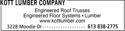 Kott Lumber Company (613-838-2775) - Display Ad - KOTT LUMBER COMPANY Engineered Roof Trusses Engineered Floor Systems Lumber www.kottlumber.com 3228 Moodie Dr 613 838-2775 KOTT LUMBER COMPANY Engineered Roof Trusses Engineered Floor Systems Lumber www.kottlumber.com 3228 Moodie Dr 613 838-2775 KOTT LUMBER COMPANY Engineered Roof Trusses Engineered Floor Systems Lumber www.kottlumber.com 3228 Moodie Dr 613 838-2775 KOTT LUMBER COMPANY Engineered Roof Trusses Engineered Floor Systems Lumber www.kottlumber.com 3228 Moodie Dr 613 838-2775 KOTT LUMBER COMPANY Engineered Roof Trusses Engineered Floor Systems Lumber www.kottlumber.com 3228 Moodie Dr 613 838-2775 KOTT LUMBER COMPANY Engineered Roof Trusses Engineered Floor Systems Lumber www.kottlumber.com 3228 Moodie Dr 613 838-2775 KOTT LUMBER COMPANY Engineered Roof Trusses Engineered Floor Systems Lumber www.kottlumber.com 3228 Moodie Dr 613 838-2775 KOTT LUMBER COMPANY Engineered Roof Trusses Engineered Floor Systems Lumber www.kottlumber.com 3228 Moodie Dr 613 838-2775 KOTT LUMBER COMPANY Engineered Roof Trusses Engineered Floor Systems Lumber www.kottlumber.com 3228 Moodie Dr 613 838-2775 KOTT LUMBER COMPANY Engineered Roof Trusses Engineered Floor Systems Lumber www.kottlumber.com 3228 Moodie Dr 613 838-2775