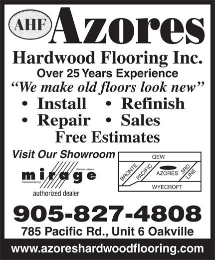 Azores Hardwood Flooring Inc (905-827-4808) - Display Ad - Over 25 Years Experience We make old floors look new Install Refinish Repair   Sales Free Estimates Visit Our Showroom QEW 3 RD AZORES BRONTEPACIFIC LINE WYECROFT Hardwood Flooring Inc. 905-827-4808 785 Pacific Rd., Unit 6 Oakville www.azoreshardwoodflooring.com