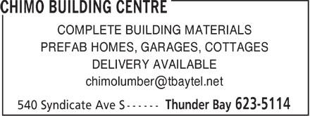 Chimo Building Centre (807-623-5114) - Annonce illustrée======= - COMPLETE BUILDING MATERIALS PREFAB HOMES, GARAGES, COTTAGES DELIVERY AVAILABLE chimolumber@tbaytel.net