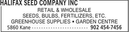 Halifax Seed Company Inc (902-454-7456) - Display Ad - RETAIL & WHOLESALE SEEDS, BULBS, FERTILIZERS, ETC. GREENHOUSE SUPPLIES • GARDEN CENTRE