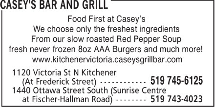 Casey's Bar And Grill (519-745-6125) - Annonce illustrée======= - Food First at Casey's We choose only the freshest ingredients From our slow roasted Red Pepper Soup fresh never frozen 8oz AAA Burgers and much more! www.kitchenervictoria.caseysgrillbar.com