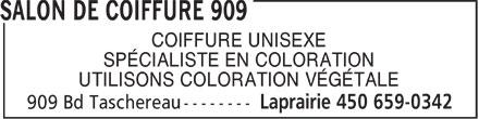 Salon De Coiffure 909 (450-659-0342) - Annonce illustrée======= - COIFFURE UNISEXE SPÉCIALISTE EN COLORATION UTILISONS COLORATION VÉGÉTALE  COIFFURE UNISEXE SPÉCIALISTE EN COLORATION UTILISONS COLORATION VÉGÉTALE