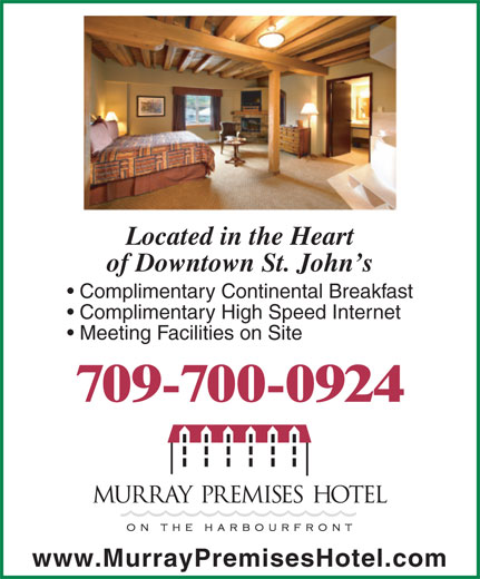 Murray Premises Hotel (709-738-7773) - Display Ad - Meeting Facilities on Site 709-700-0924 www.MurrayPremisesHotel.com Complimentary High Speed Internet Located in the Heart of Downtown St. John s Complimentary Continental Breakfast