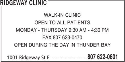 Ridgeway Clinic (807-622-0601) - Annonce illustrée======= - WALK-IN CLINIC OPEN TO ALL PATIENTS MONDAY - THURSDAY 9:30 AM - 4:30 PM FAX 807 623-0470 OPEN DURING THE DAY IN THUNDER BAY