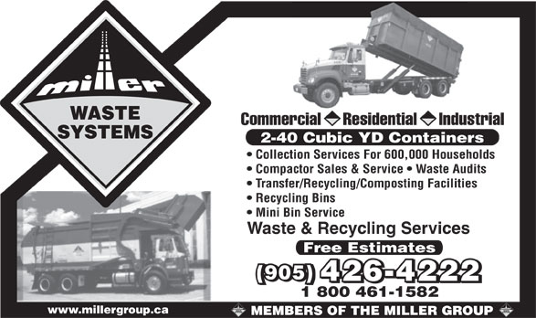 The Miller Group (905-426-4222) - Annonce illustrée======= - Commercial     Residential     Industrial 2-40 Cubic YD Containers Collection Services For 600,000 Households Compactor Sales & Service   Waste Audits Transfer/Recycling/Composting Facilities Recycling Bins Mini Bin Service Waste & Recycling Services Free Estimates (905) 426-4222 1 800 461-1582 www.millergroup.ca