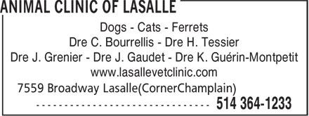 Animal Clinic of Lasalle (514-364-1233) - Display Ad - Dogs - Cats - Ferrets Dre C. Bourrellis - Dre H. Tessier Dre J. Grenier - Dre J. Gaudet - Dre K. Guérin-Montpetit www.lasallevetclinic.com