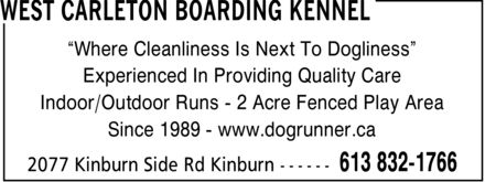 West Carleton Boarding Kennel (613-832-1766) - Annonce illustrée======= - ¿Where Cleanliness Is Next To Dogliness¿ Experienced In Providing Quality Care Indoor/Outdoor Runs 2 Acre Fenced Play Area Since 1989 www.dogrunner.ca