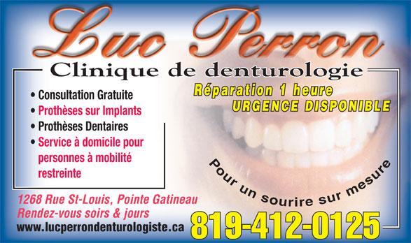 Clinique De Denturologie Luc Perron (819-568-8601) - Display Ad - Consultation Gratuite Prothèses sur Implants Prothèses Dentaires Service à domicile pour personnes à mobilité Pour un sourire sur mesure restreinte 1268 Rue St-Louis, Pointe Gatineau Rendez-vous soirs & jours www.lucperrondenturologiste.ca 819-412-0125