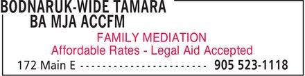 Bodnaruk-Wide Tamara BA MJA ACCFM (905-523-1118) - Annonce illustrée======= - BODNARUK-WIDE TAMARA BA MJA ACCFM FAMILY MEDIATION Affordable Rates Legal Aid Accepted 172 Main E 905 523-1118