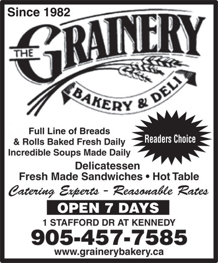 Grainery Bakery & Deli (905-457-7585) - Annonce illustrée======= - Since 1982 Full Line of Breads Readers Choice & Rolls Baked Fresh Daily Incredible Soups Made Daily Delicatessen Fresh Made Sandwiches   Hot Table Catering Experts - Reasonable Rates OPEN 7 DAYS 1 STAFFORD DR AT KENNEDY 905-457-7585 www.grainerybakery.ca