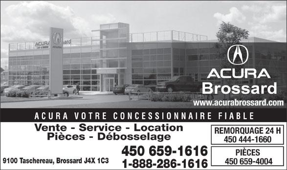 Acura Brossard (1-888-286-1616) - Annonce illustrée======= - PIÈCES 450 659-1616 9100 Taschereau, Brossard J4X 1C3 450 659-4004 1-888-286-1616 450 444-1660 Brossard www.acurabrossard.com ACURA VOTRE CONCESSIONNAIRE FIABLE Vente - Service - Location REMORQUAGE 24 H Pièces - Débosselage