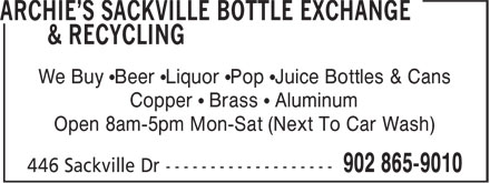 Archie's Sackville Bottle Exchange & Recycling (902-865-9010) - Display Ad - We Buy •Beer •Liquor •Pop •Juice Bottles & Cans Copper • Brass • Aluminum Open 8am-5pm Mon-Sat (Next To Car Wash) We Buy •Beer •Liquor •Pop •Juice Bottles & Cans Copper • Brass • Aluminum Open 8am-5pm Mon-Sat (Next To Car Wash)