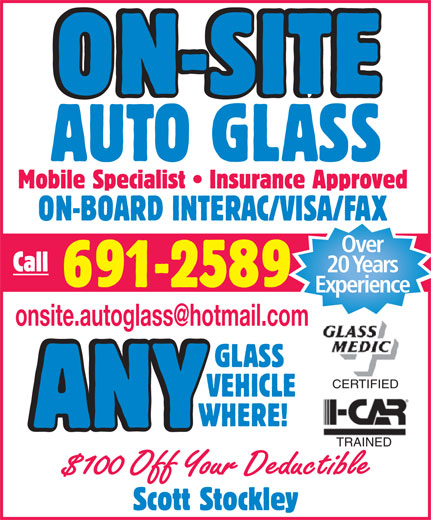 On-Site Auto Glass (709-691-2589) - Annonce illustrée======= - ON-SITE AUTO GLASS Mobile Specialist   Insurance Approved ON-BOARD INTERAC/VISA/FAX Over Call 20 Years 691-2589 Experience onsite.autoglass@hotmail.com GLASS CERTIFIED VEHICLE WHERE! ANY TRAINED $100 Off Your Deductible Scott Stockley