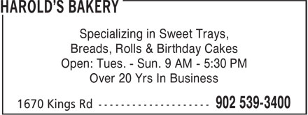 Harold's Bakery (902-539-3400) - Annonce illustrée======= - Specializing in Sweet Trays, Breads, Rolls & Birthday Cakes Open: Tues. - Sun. 9 AM - 5:30 PM Over 20 Yrs In Business