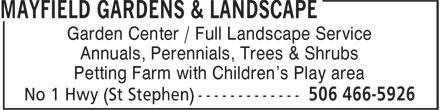 Mayfield Gardens & Landscape (506-466-5926) - Annonce illustrée======= - Garden Center / Full Landscape Service Annuals, Perennials, Trees & Shrubs Petting Farm with Children's Play area