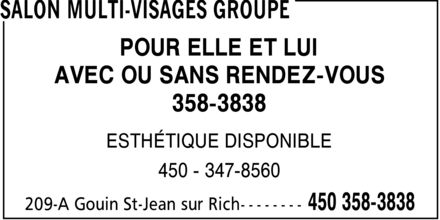 Salon Multi-Visages Groupe (450-358-3838) - Annonce illustrée======= - SALON MULTI-VISAGES GROUPE POUR ELLE ET LUI AVEC OU SANS RENDEZ-VOUS 358-3838 ESTHÉTIQUE DISPONIBLE 450 347-8560 209-A Gouin St-Jean sur Rich 450 358-3838