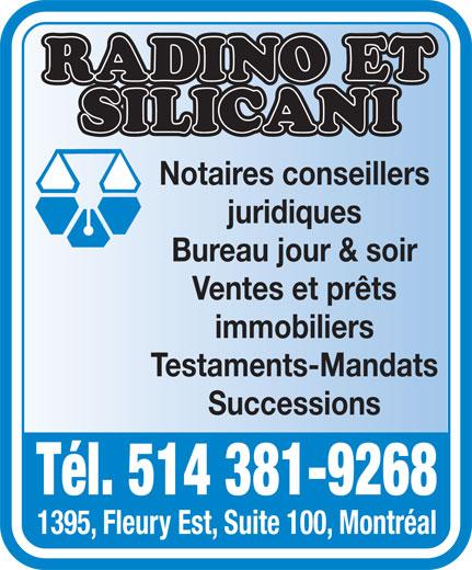 Radino Et Silicani (514-381-9268) - Display Ad - Notaires conseillers juridiques Bureau jour & soir Ventes et prêts immobiliers Testaments-Mandats Successions Tél. 514 381-9268 1395, Fleury Est, Suite 100, Montréal
