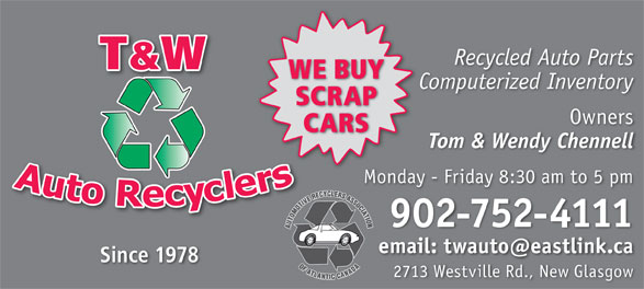 T & W Auto Recyclers (902-752-4111) - Annonce illustrée======= - Recycled Auto Parts WE BUYUY Computerized Inventory SCRAPAP Owners CARSS Tom & Wendy Chennell Monday - Friday 8:30 am to 5 pm 902-752-4111 Since 1978 2713 Westville Rd., New Glasgow