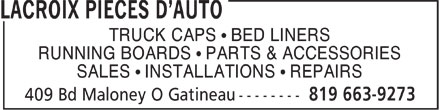 Lacroix Pièces D'Auto (819-663-9273) - Display Ad - TRUCK CAPS ¹ BED LINERS RUNNING BOARDS ¹ PARTS & ACCESSORIES SALES ¹ INSTALLATIONS ¹ REPAIRS  TRUCK CAPS ¹ BED LINERS RUNNING BOARDS ¹ PARTS & ACCESSORIES SALES ¹ INSTALLATIONS ¹ REPAIRS  TRUCK CAPS ¹ BED LINERS RUNNING BOARDS ¹ PARTS & ACCESSORIES SALES ¹ INSTALLATIONS ¹ REPAIRS  TRUCK CAPS ¹ BED LINERS RUNNING BOARDS ¹ PARTS & ACCESSORIES SALES ¹ INSTALLATIONS ¹ REPAIRS  TRUCK CAPS ¹ BED LINERS RUNNING BOARDS ¹ PARTS & ACCESSORIES SALES ¹ INSTALLATIONS ¹ REPAIRS  TRUCK CAPS ¹ BED LINERS RUNNING BOARDS ¹ PARTS & ACCESSORIES SALES ¹ INSTALLATIONS ¹ REPAIRS