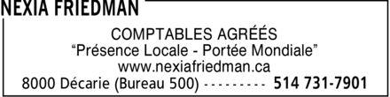 Nexia Friedman (514-731-7901) - Annonce illustrée======= - COMPTABLES AGRÉÉS ¿Présence Locale Portée Mondiale¿ www.nexiafriedman.ca COMPTABLES AGRÉÉS ¿Présence Locale Portée Mondiale¿ www.nexiafriedman.ca