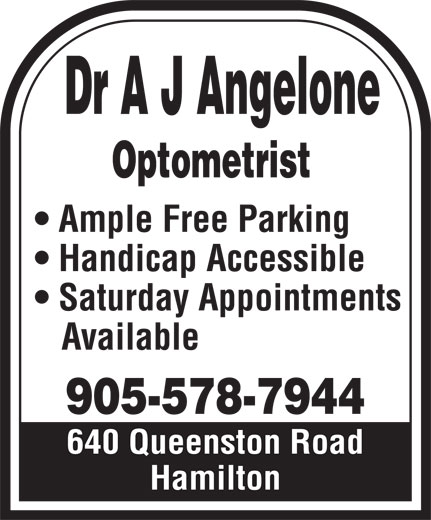 Angelone A J Dr (905-578-7944) - Annonce illustrée======= - Dr A J Angelone Optometrist Ample Free Parking Handicap Accessible Saturday Appointments Available 905-578-7944 640 Queenston Road Hamilton  Dr A J Angelone Optometrist Ample Free Parking Handicap Accessible Saturday Appointments Available 905-578-7944 640 Queenston Road Hamilton  Dr A J Angelone Optometrist Ample Free Parking Handicap Accessible Saturday Appointments Available 905-578-7944 640 Queenston Road Hamilton  Dr A J Angelone Optometrist Ample Free Parking Handicap Accessible Saturday Appointments Available 905-578-7944 640 Queenston Road Hamilton  Dr A J Angelone Optometrist Ample Free Parking Handicap Accessible Saturday Appointments Available 905-578-7944 640 Queenston Road Hamilton Dr A J Angelone Optometrist Ample Free Parking Handicap Accessible Saturday Appointments Available 905-578-7944 640 Queenston Road Hamilton Dr A J Angelone Optometrist Ample Free Parking Handicap Accessible Saturday Appointments Available 905-578-7944 640 Queenston Road Hamilton  Dr A J Angelone Optometrist Ample Free Parking Handicap Accessible Saturday Appointments Available 905-578-7944 640 Queenston Road Hamilton  Dr A J Angelone Optometrist Ample Free Parking Handicap Accessible Saturday Appointments Available 905-578-7944 640 Queenston Road Hamilton  Dr A J Angelone Optometrist Ample Free Parking Handicap Accessible Saturday Appointments Available 905-578-7944 640 Queenston Road Hamilton