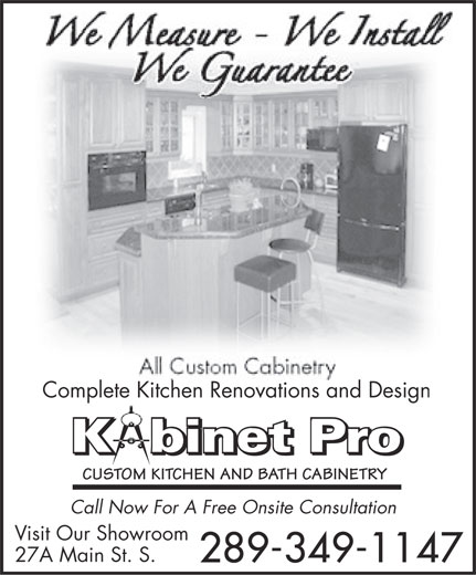 Kabinet Pro (905-702-7719) - Display Ad - Complete Kitchen Renovations and Design Kbi Pnet PPro ProPbinet inet ettn ronet CUSTOM KITCHEN AND BATH CABINETRY Call Now For A Free Onsite Consultation Visit Our Showroom 27A Main St. S. 289-349-1147