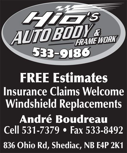 Hio's Auto Body (506-533-9186) - Annonce illustrée======= - FREE Estimates Insurance Claims Welcome Windshield Replacements André Boudreau Cell 531-7379   Fax 533-8492 836 Ohio Rd, Shediac, NB E4P 2K1
