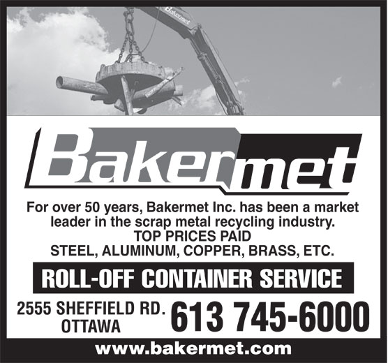 Bakermet Inc (613-745-6000) - Annonce illustrée======= - For over 50 years, Bakermet Inc. has been a market leader in the scrap metal recycling industry. TOP PRICES PAID STEEL, ALUMINUM, COPPER, BRASS, ETC. 2555 SHEFFIELD RD. 613 745-6000 OTTAWA www.bakermet.comwww.bakermet.com