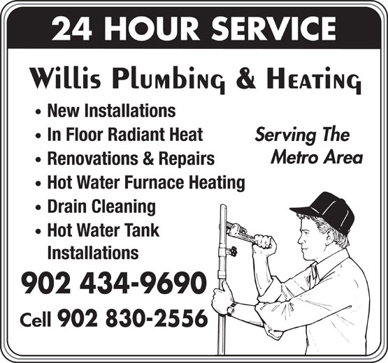 Willis Plumbing & Heating (902-434-9690) - Display Ad - 24 HOUR SERVICE In Floor Radiant Heat Serving The Metro Area Renovations & Repairs Hot Water Furnace Heating Drain Cleaning Hot Water Tank Installations 902 434-9690 Cell 902 830-2556 Willis Plumbing & Heating New Installations